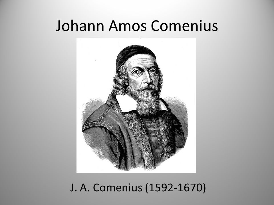 Johann Amos Comenius J. A. Comenius (1592-1670)