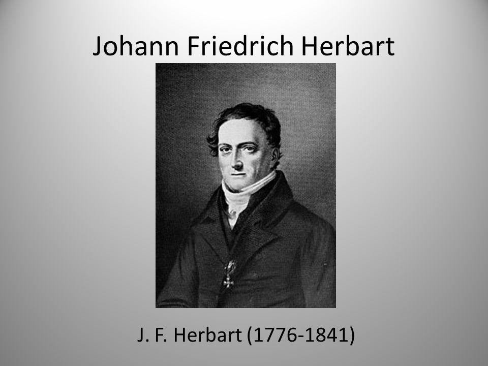 Johann Friedrich Herbart J. F. Herbart (1776-1841)