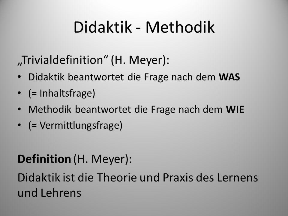 Didaktik - Methodik Trivialdefinition (H. Meyer): Didaktik beantwortet die Frage nach dem WAS (= Inhaltsfrage) Methodik beantwortet die Frage nach dem