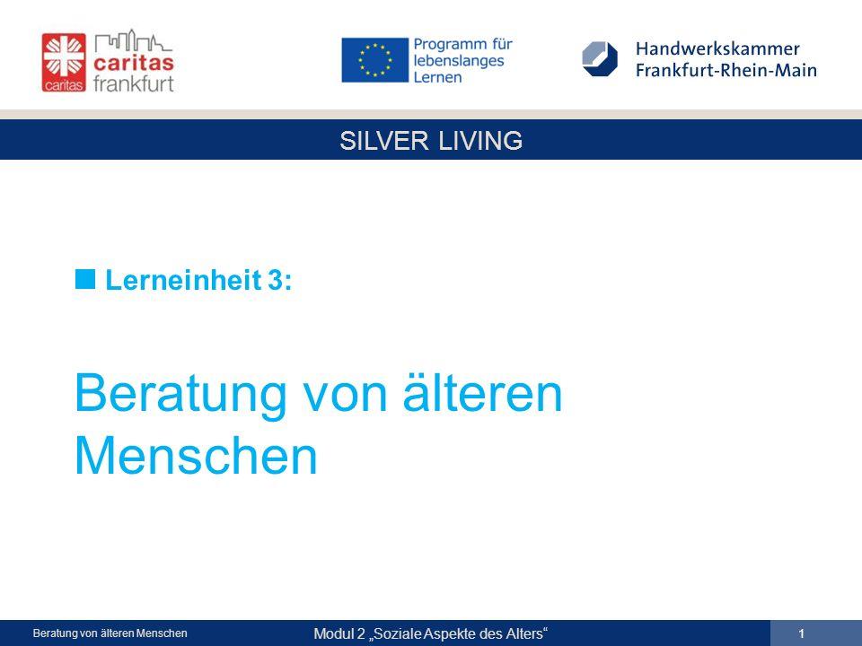 SILVER LIVING Modul 2 Soziale Aspekte des Alters 1 Beratung von älteren Menschen Lerneinheit 3: Beratung von älteren Menschen