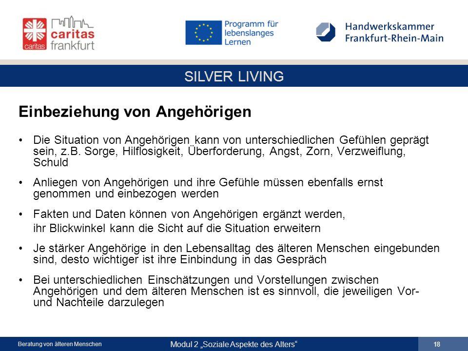 SILVER LIVING Modul 2 Soziale Aspekte des Alters 18 Beratung von älteren Menschen Einbeziehung von Angehörigen Die Situation von Angehörigen kann von