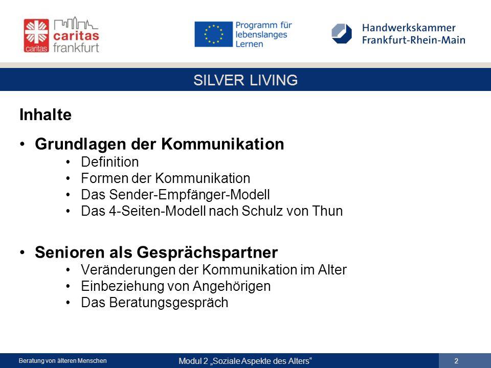 SILVER LIVING Modul 2 Soziale Aspekte des Alters 2 Beratung von älteren Menschen Inhalte Grundlagen der Kommunikation Definition Formen der Kommunikat