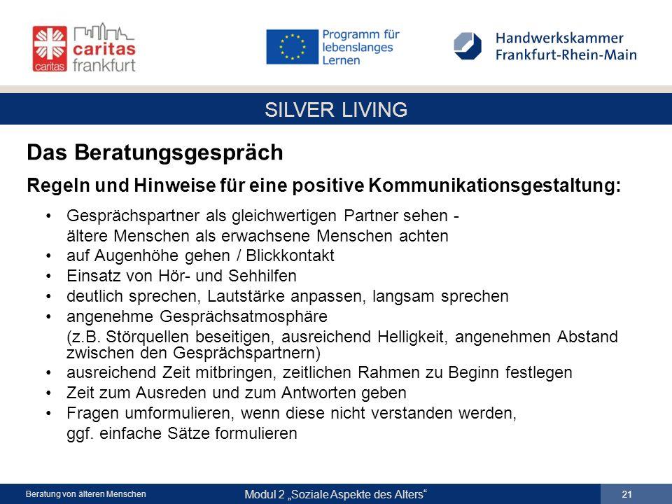 SILVER LIVING Modul 2 Soziale Aspekte des Alters 21 Beratung von älteren Menschen Das Beratungsgespräch Regeln und Hinweise für eine positive Kommunik