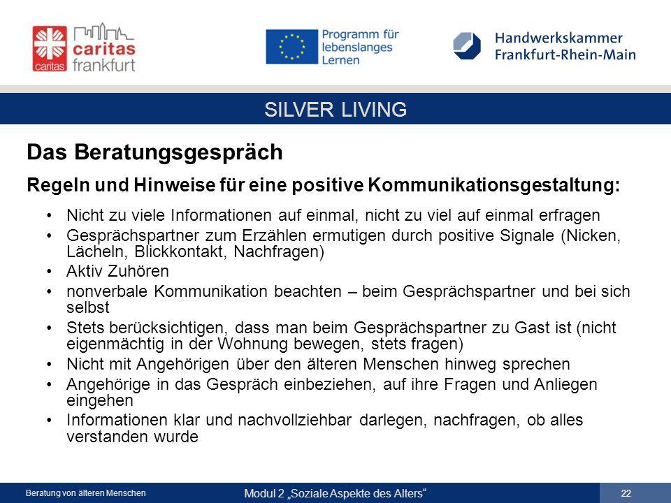 SILVER LIVING Modul 2 Soziale Aspekte des Alters 22 Beratung von älteren Menschen Das Beratungsgespräch Regeln und Hinweise für eine positive Kommunik