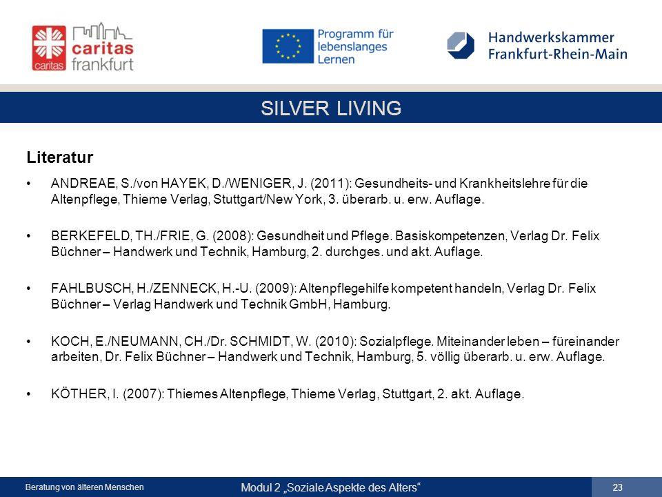 SILVER LIVING Modul 2 Soziale Aspekte des Alters 23 Beratung von älteren Menschen Literatur ANDREAE, S./von HAYEK, D./WENIGER, J. (2011): Gesundheits-
