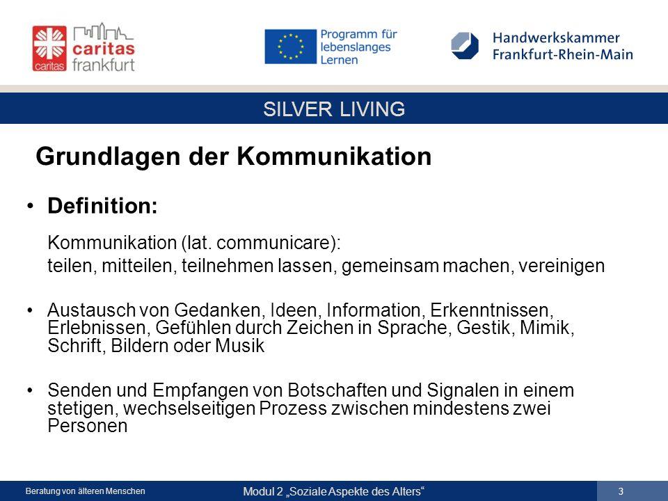 SILVER LIVING Modul 2 Soziale Aspekte des Alters 3 Beratung von älteren Menschen Grundlagen der Kommunikation Definition: Kommunikation (lat. communic