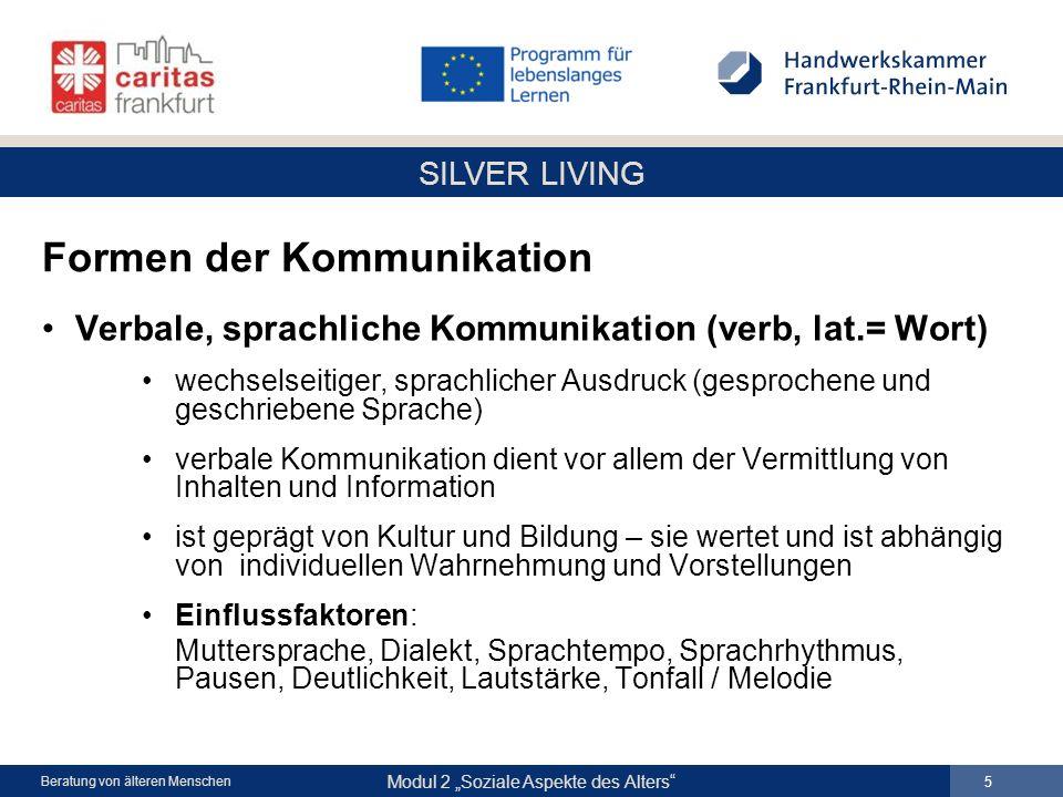 SILVER LIVING Modul 2 Soziale Aspekte des Alters 5 Beratung von älteren Menschen Formen der Kommunikation Verbale, sprachliche Kommunikation (verb, la