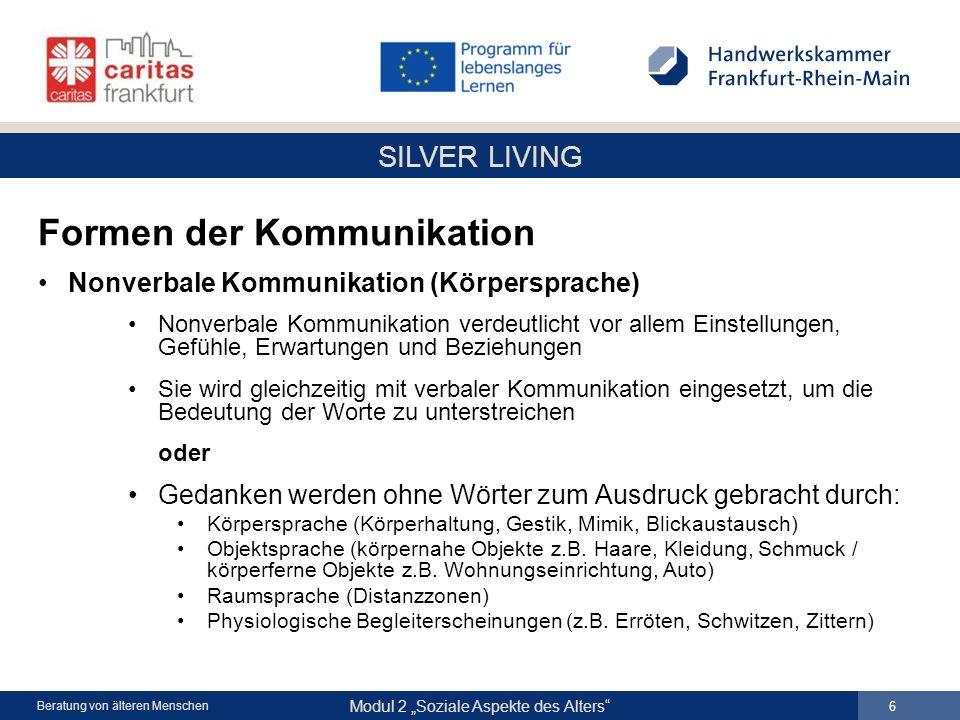 SILVER LIVING Modul 2 Soziale Aspekte des Alters 6 Beratung von älteren Menschen Formen der Kommunikation Nonverbale Kommunikation (Körpersprache) Non