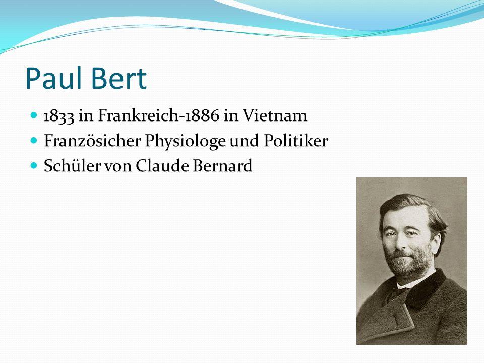 Paul Bert 1833 in Frankreich-1886 in Vietnam Französicher Physiologe und Politiker Schüler von Claude Bernard