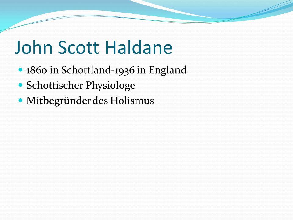 John Scott Haldane 1860 in Schottland-1936 in England Schottischer Physiologe Mitbegründer des Holismus