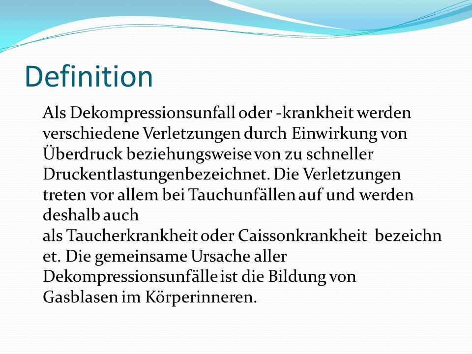 Definition Als Dekompressionsunfall oder -krankheit werden verschiedene Verletzungen durch Einwirkung von Überdruck beziehungsweise von zu schneller D