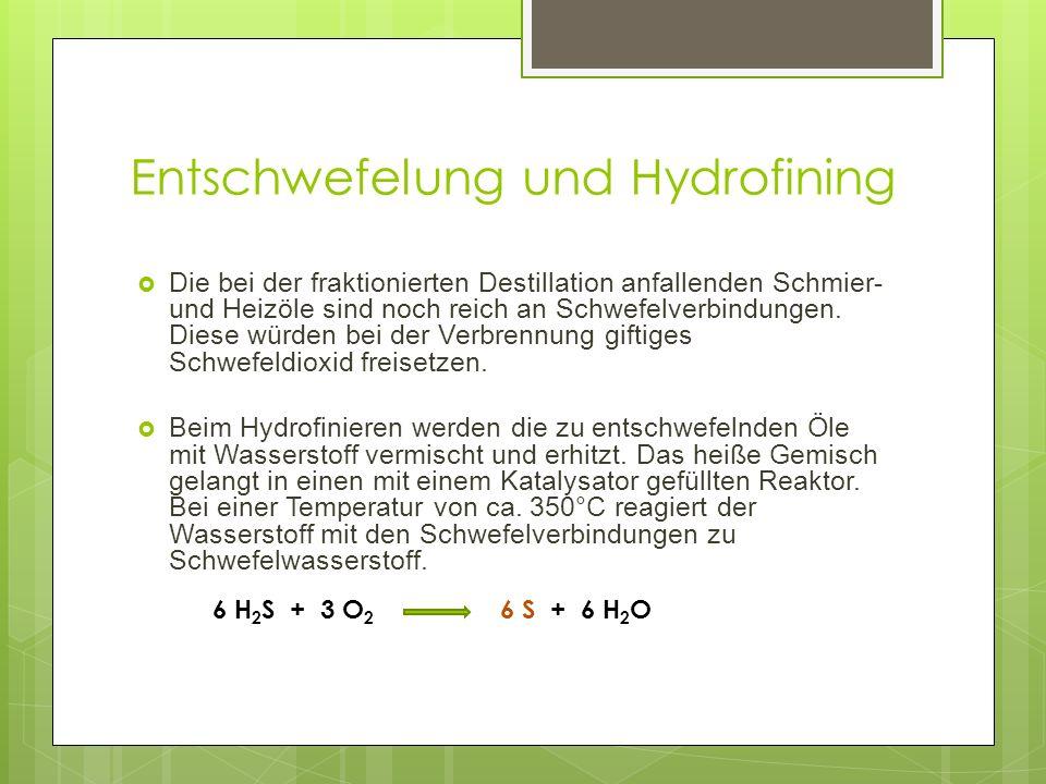 Entschwefelung und Hydrofining Die bei der fraktionierten Destillation anfallenden Schmier- und Heizöle sind noch reich an Schwefelverbindungen.