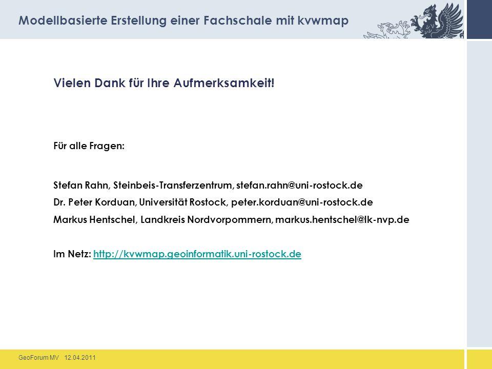 GeoForum MV 12.04.2011 Vielen Dank für Ihre Aufmerksamkeit! Für alle Fragen: Stefan Rahn, Steinbeis-Transferzentrum, stefan.rahn@uni-rostock.de Dr. Pe