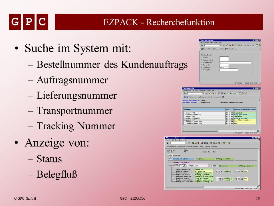 GPC GPC GmbH GPC - EZPACK10 EZPACK - Recherchefunktion Suche im System mit: –Bestellnummer des Kundenauftrags –Auftragsnummer –Lieferungsnummer –Trans