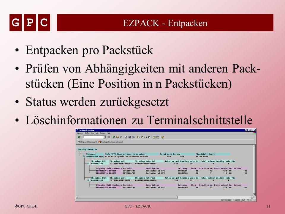GPC GPC GmbH GPC - EZPACK11 EZPACK - Entpacken Entpacken pro Packstück Prüfen von Abhängigkeiten mit anderen Pack- stücken (Eine Position in n Packstü