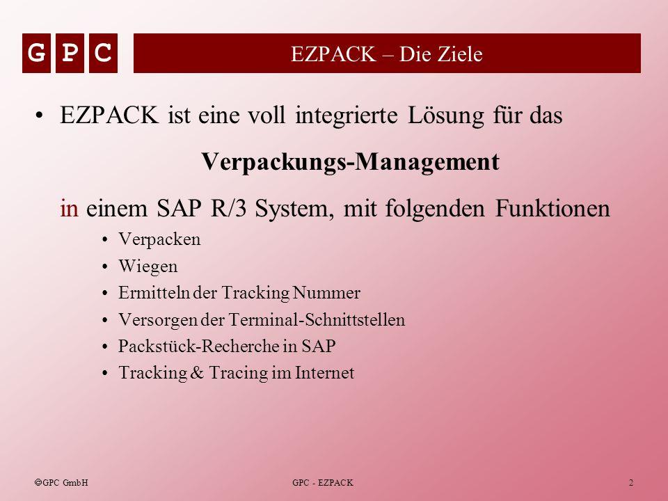 GPC GPC GmbH GPC - EZPACK2 EZPACK – Die Ziele EZPACK ist eine voll integrierte Lösung für das Verpackungs-Management in einem SAP R/3 System, mit folg
