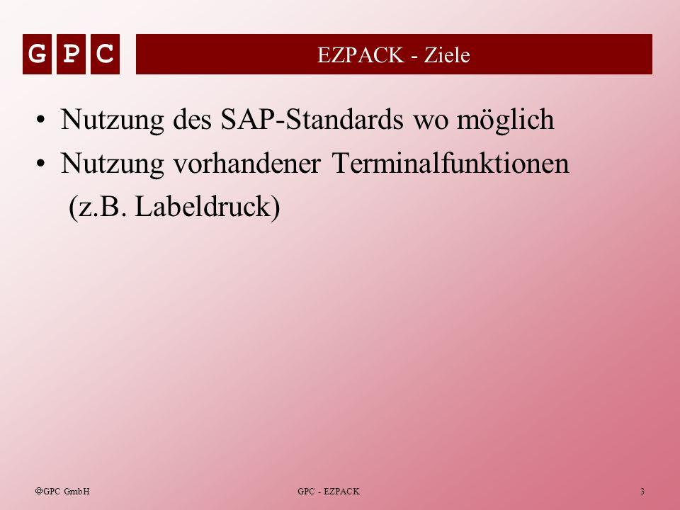 GPC GPC GmbH GPC - EZPACK3 EZPACK - Ziele Nutzung des SAP-Standards wo möglich Nutzung vorhandener Terminalfunktionen (z.B. Labeldruck)