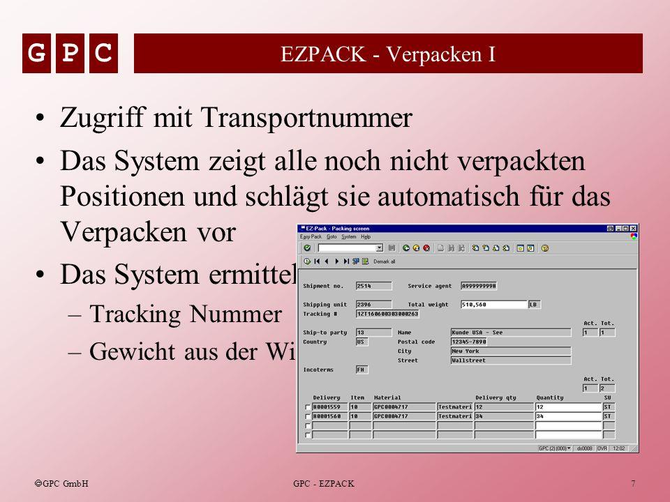 GPC GPC GmbH GPC - EZPACK7 EZPACK - Verpacken I Zugriff mit Transportnummer Das System zeigt alle noch nicht verpackten Positionen und schlägt sie aut