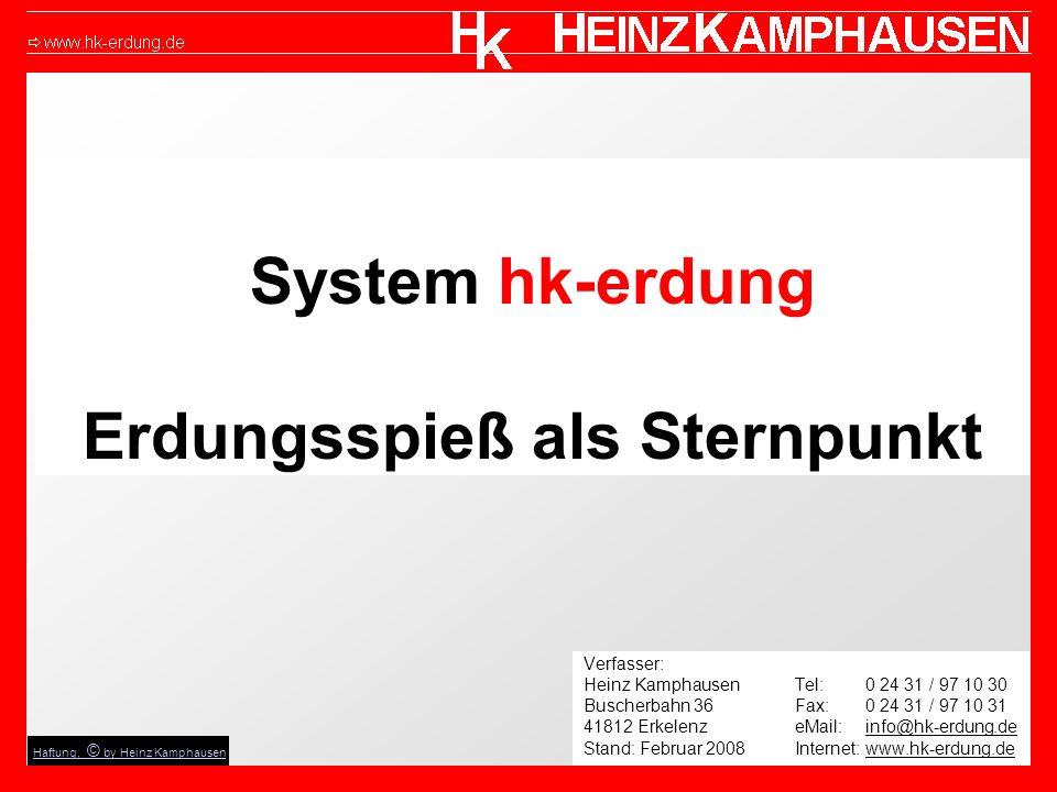 System hk-erdung Erdungsspieß als Sternpunkt Verfasser: Heinz KamphausenTel: 0 24 31 / 97 10 30 Buscherbahn 36Fax: 0 24 31 / 97 10 31 41812 Erkelenz eMail: info@hk-erdung.de Stand: Februar 2008 Internet: www.hk-erdung.de Haftung, © by Heinz Kamphausen