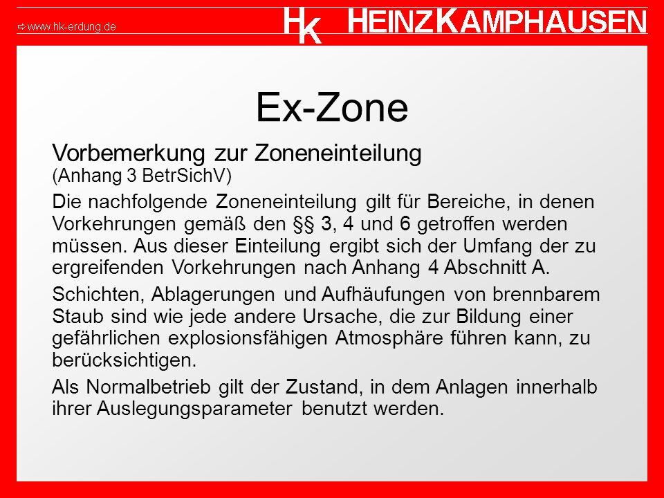 Ex-Zone Vorbemerkung zur Zoneneinteilung (Anhang 3 BetrSichV) Die nachfolgende Zoneneinteilung gilt für Bereiche, in denen Vorkehrungen gemäß den §§ 3, 4 und 6 getroffen werden müssen.