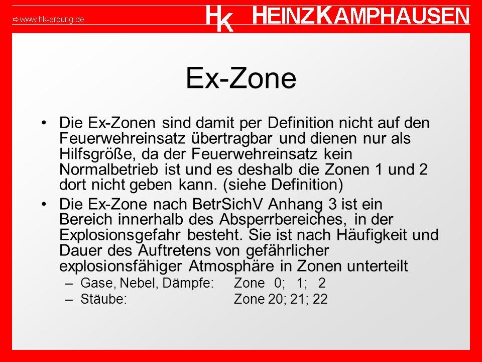 Ex-Zone Die Ex-Zonen sind damit per Definition nicht auf den Feuerwehreinsatz übertragbar und dienen nur als Hilfsgröße, da der Feuerwehreinsatz kein Normalbetrieb ist und es deshalb die Zonen 1 und 2 dort nicht geben kann.