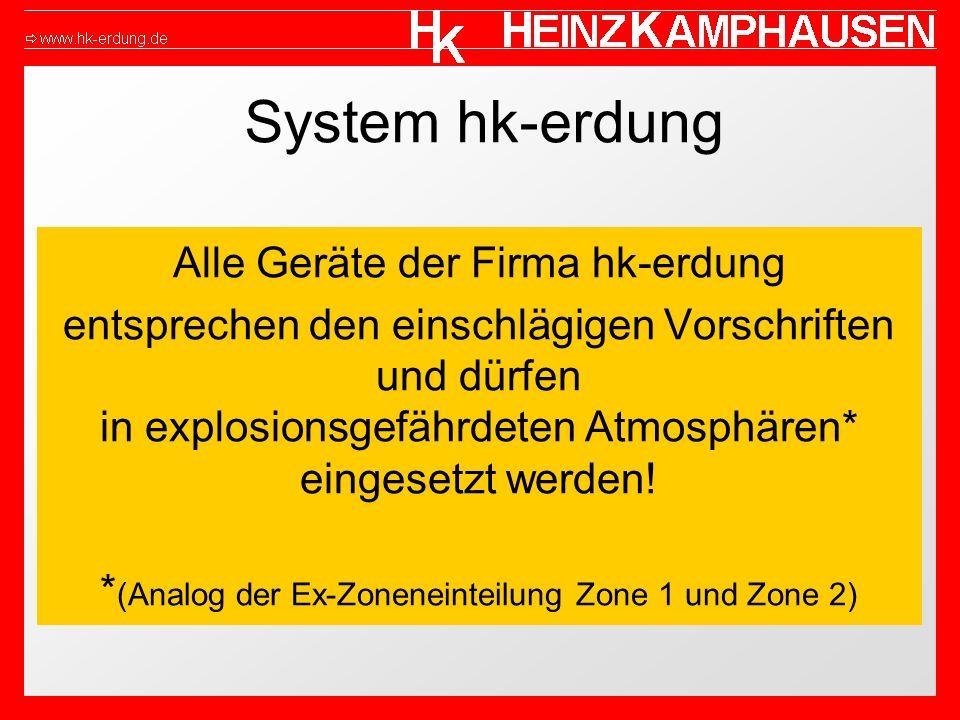 System hk-erdung Alle Geräte der Firma hk-erdung entsprechen den einschlägigen Vorschriften und dürfen in explosionsgefährdeten Atmosphären* eingesetzt werden.