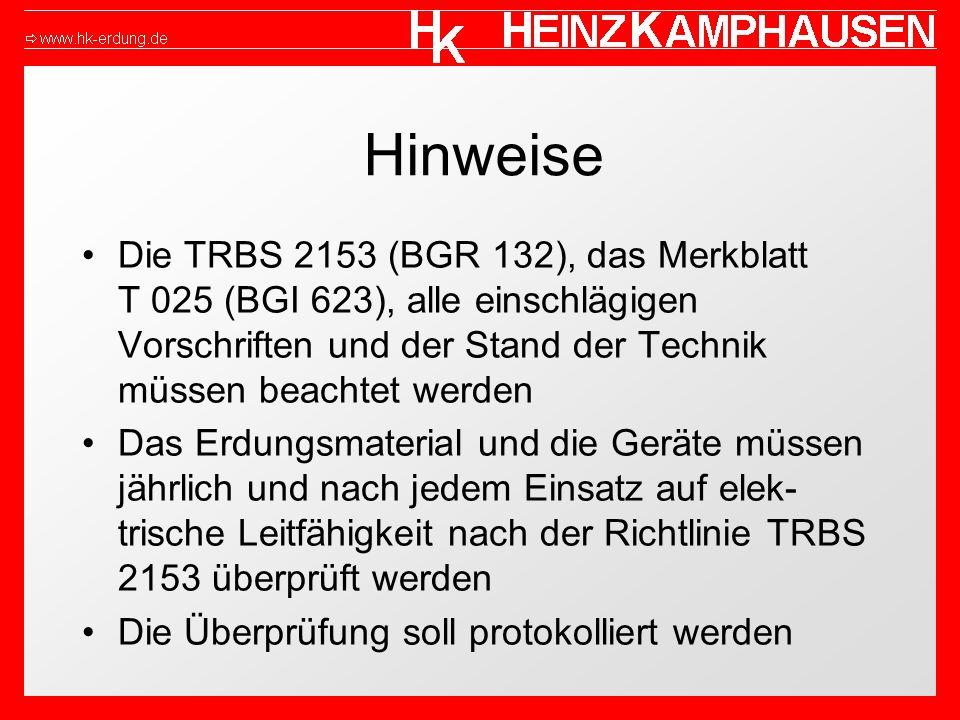 Hinweise Die TRBS 2153 (BGR 132), das Merkblatt T 025 (BGI 623), alle einschlägigen Vorschriften und der Stand der Technik müssen beachtet werden Das Erdungsmaterial und die Geräte müssen jährlich und nach jedem Einsatz auf elek- trische Leitfähigkeit nach der Richtlinie TRBS 2153 überprüft werden Die Überprüfung soll protokolliert werden