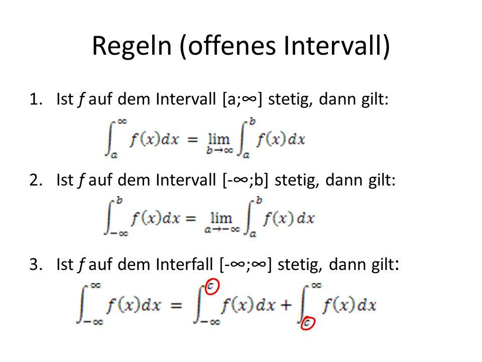 Regeln (offenes Intervall) 1.Ist f auf dem Intervall [a;] stetig, dann gilt: 2.Ist f auf dem Intervall [-;b] stetig, dann gilt: 3.Ist f auf dem Interf