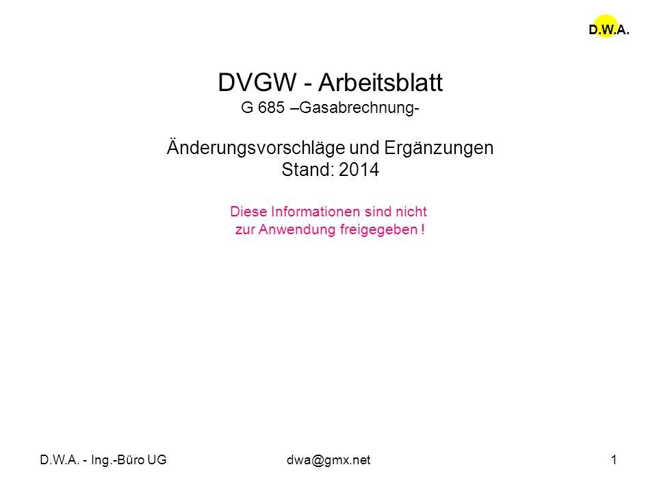 D.W.A. - Ing.-Büro UGdwa@gmx.net1 DVGW - Arbeitsblatt G 685 –Gasabrechnung- Änderungsvorschläge und Ergänzungen Stand: 2014 Diese Informationen sind n