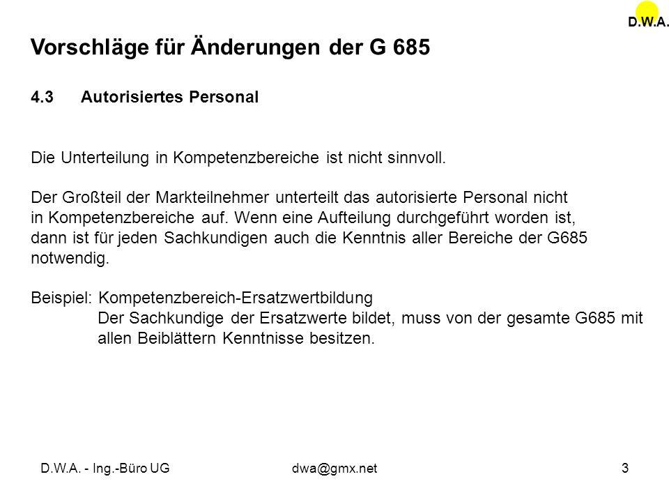 D.W.A. - Ing.-Büro UGdwa@gmx.net3 Vorschläge für Änderungen der G 685 4.3 Autorisiertes Personal Die Unterteilung in Kompetenzbereiche ist nicht sinnv