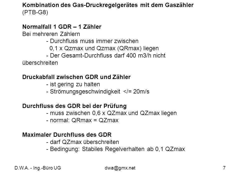 D.W.A. - Ing.-Büro UGdwa@gmx.net7 Kombination des Gas-Druckregelgerätes mit dem Gaszähler (PTB-G8) Normalfall 1 GDR – 1 Zähler Bei mehreren Zählern -