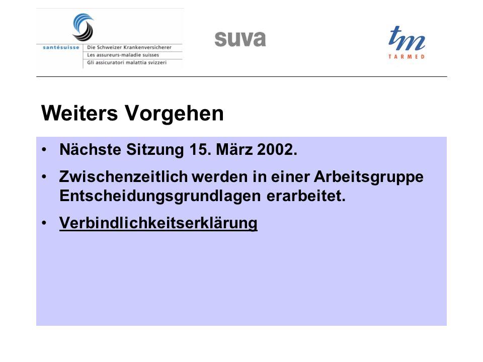 Weiters Vorgehen Nächste Sitzung 15. März 2002. Zwischenzeitlich werden in einer Arbeitsgruppe Entscheidungsgrundlagen erarbeitet. Verbindlichkeitserk
