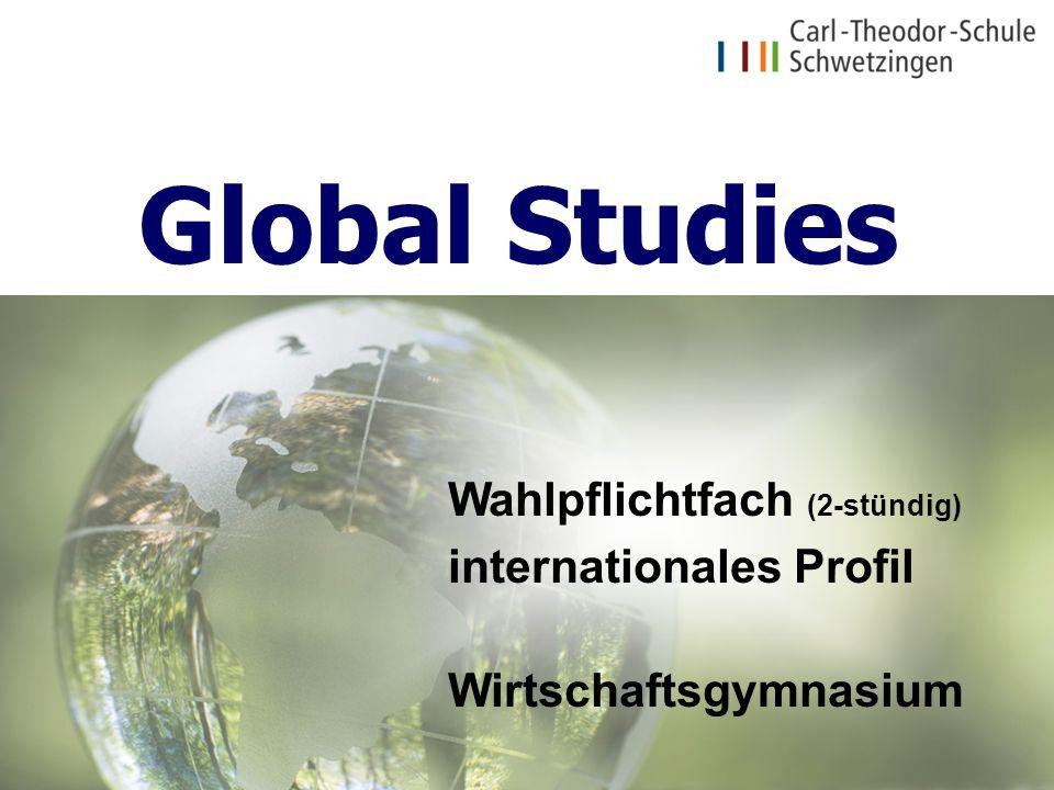 Global Studies Wahlpflichtfach (2-stündig) internationales Profil Wirtschaftsgymnasium