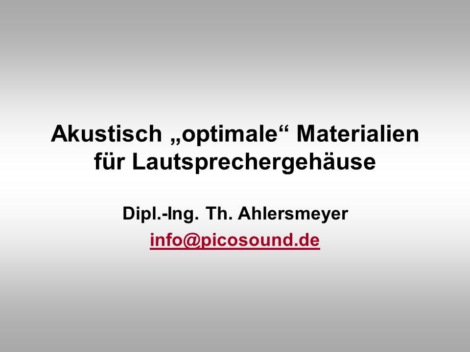 Akustisch optimale Materialien für Lautsprechergehäuse Dipl.-Ing. Th. Ahlersmeyer info@picosound.de