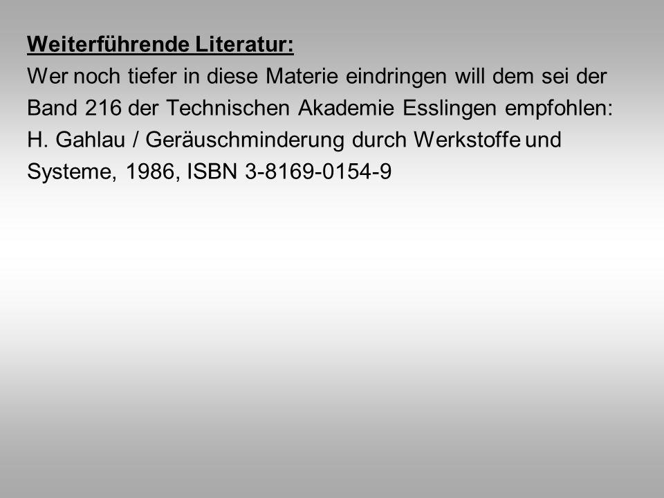 Weiterführende Literatur: Wer noch tiefer in diese Materie eindringen will dem sei der Band 216 der Technischen Akademie Esslingen empfohlen: H. Gahla