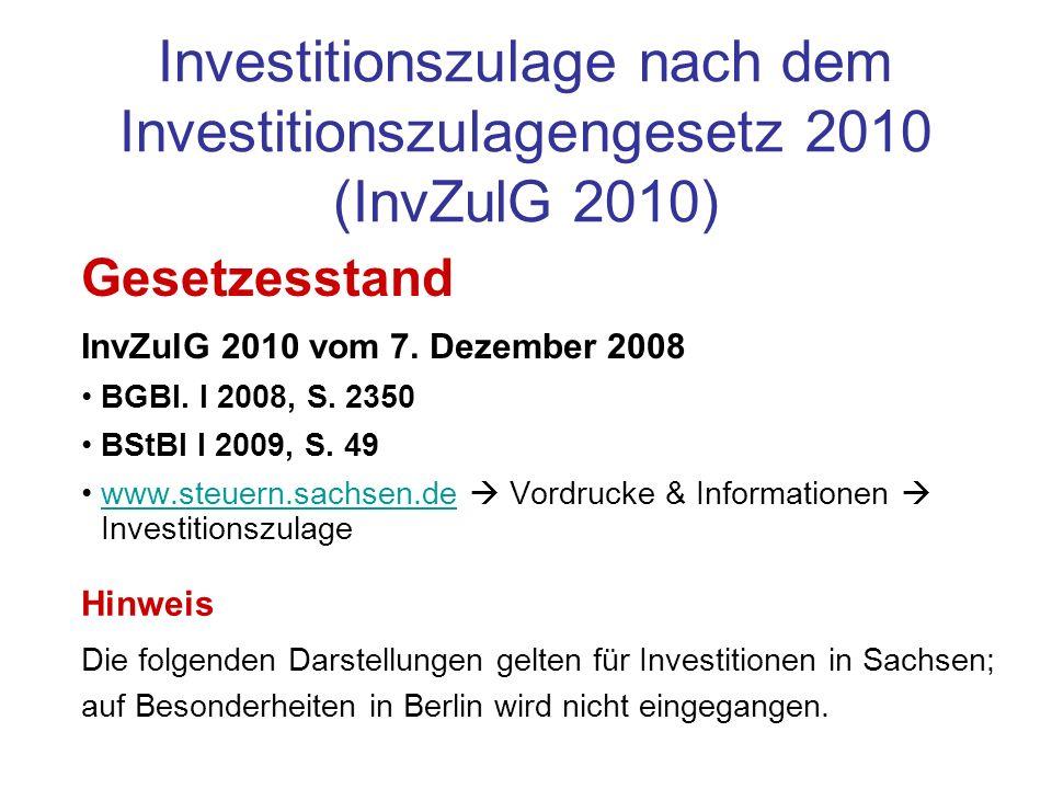 Investitionszulage nach dem Investitionszulagengesetz 2010 (InvZulG 2010) Gesetzesstand InvZulG 2010 vom 7. Dezember 2008 BGBl. I 2008, S. 2350 BStBl