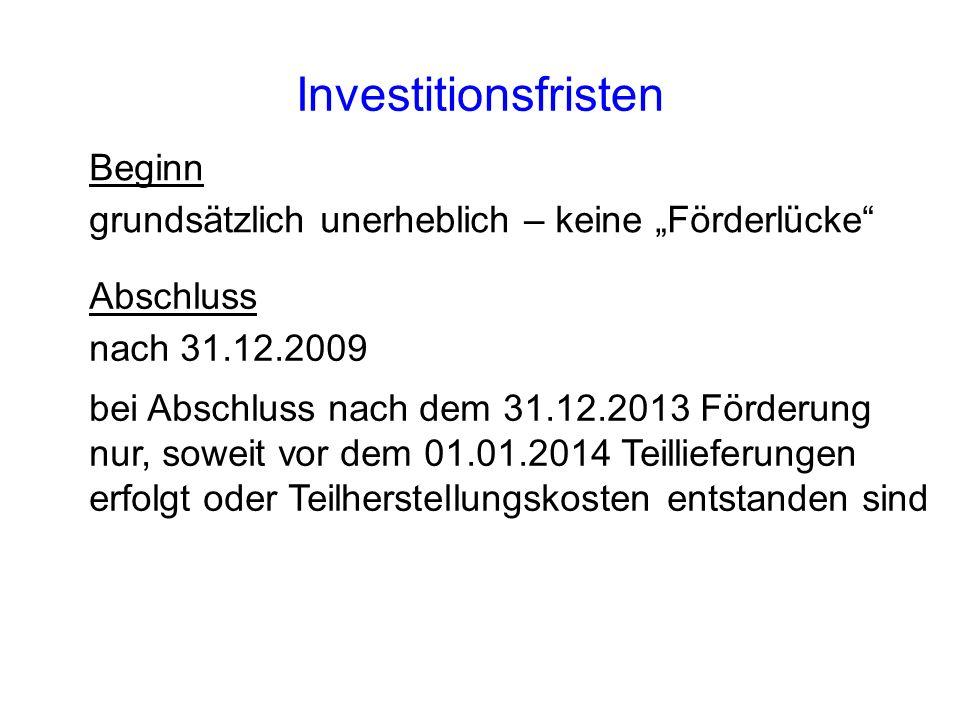 Investitionsfristen Beginn grundsätzlich unerheblich – keine Förderlücke Abschluss nach 31.12.2009 bei Abschluss nach dem 31.12.2013 Förderung nur, so