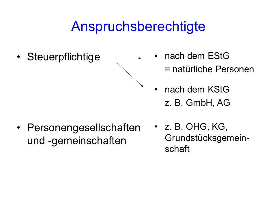 Anspruchsberechtigte Steuerpflichtige nach dem EStG = natürliche Personen nach dem KStG z. B. GmbH, AG Personengesellschaften und -gemeinschaften z. B