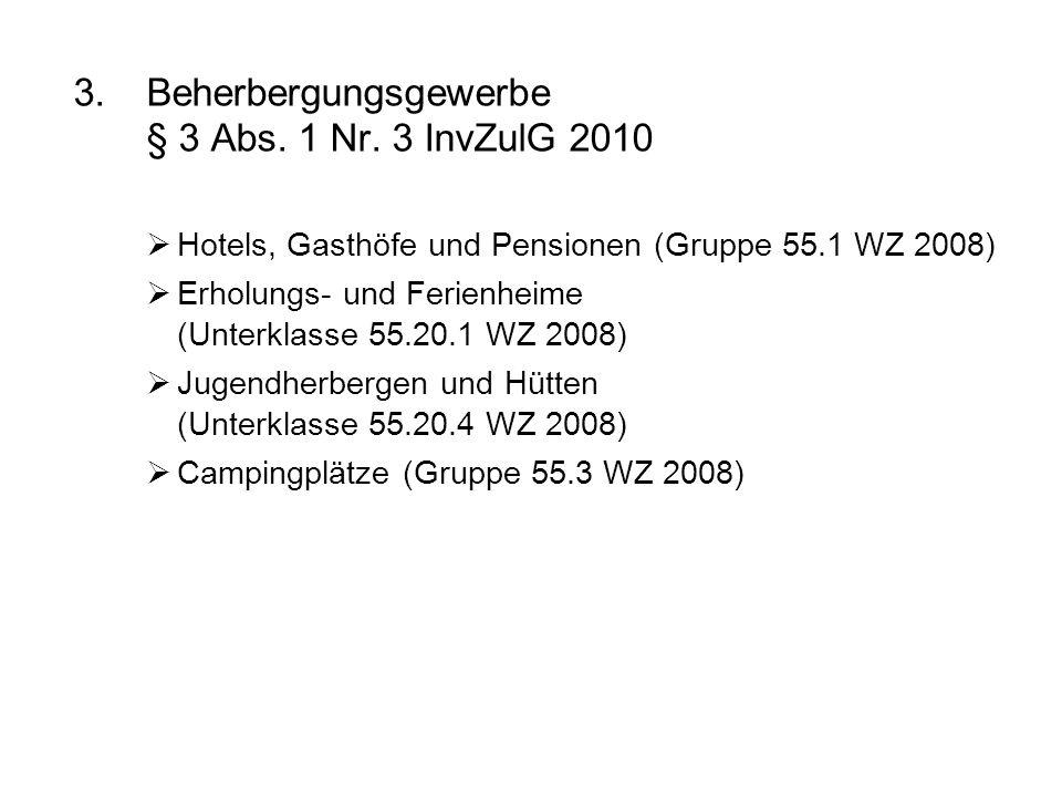 3.Beherbergungsgewerbe § 3 Abs. 1 Nr. 3 InvZulG 2010 Hotels, Gasthöfe und Pensionen (Gruppe 55.1 WZ 2008) Erholungs- und Ferienheime (Unterklasse 55.2