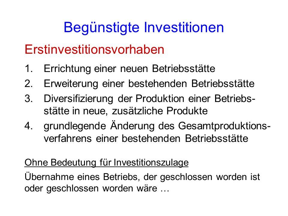 Begünstigte Investitionen Erstinvestitionsvorhaben 1.Errichtung einer neuen Betriebsstätte 2.Erweiterung einer bestehenden Betriebsstätte 3.Diversifiz
