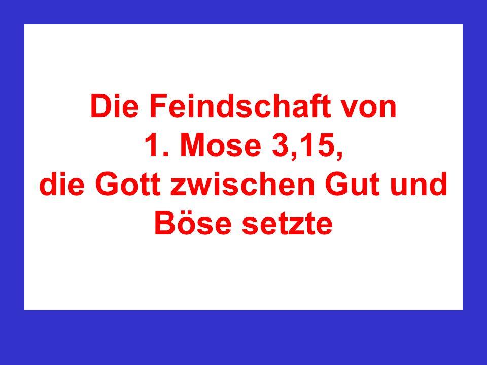 Die Feindschaft von 1. Mose 3,15, die Gott zwischen Gut und Böse setzte