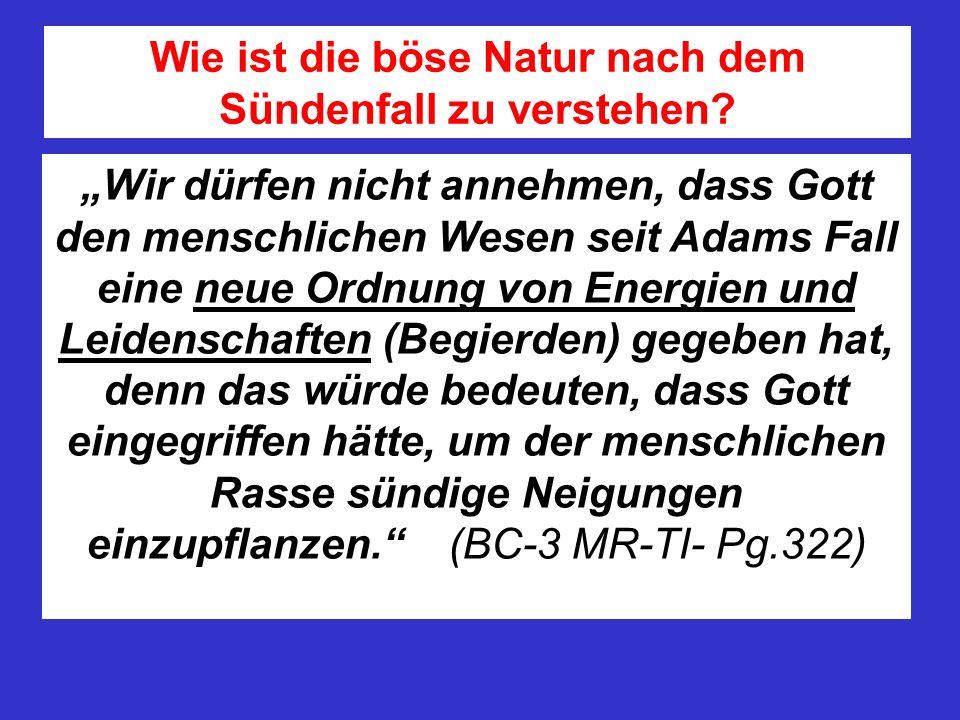 Wir dürfen nicht annehmen, dass Gott den menschlichen Wesen seit Adams Fall eine neue Ordnung von Energien und Leidenschaften (Begierden) gegeben hat, denn das würde bedeuten, dass Gott eingegriffen hätte, um der menschlichen Rasse sündige Neigungen einzupflanzen.