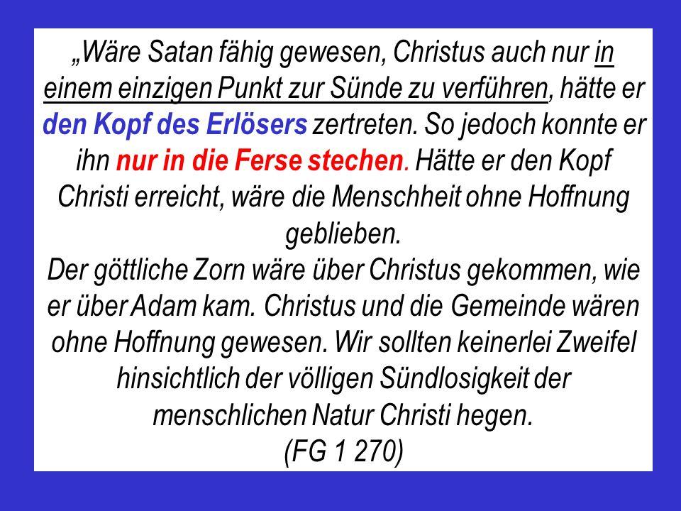 Wäre Satan fähig gewesen, Christus auch nur in einem einzigen Punkt zur Sünde zu verführen, hätte er den Kopf des Erlösers zertreten.