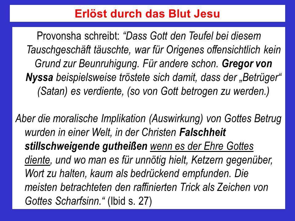 Provonsha schreibt: Dass Gott den Teufel bei diesem Tauschgeschäft täuschte, war für Origenes offensichtlich kein Grund zur Beunruhigung.