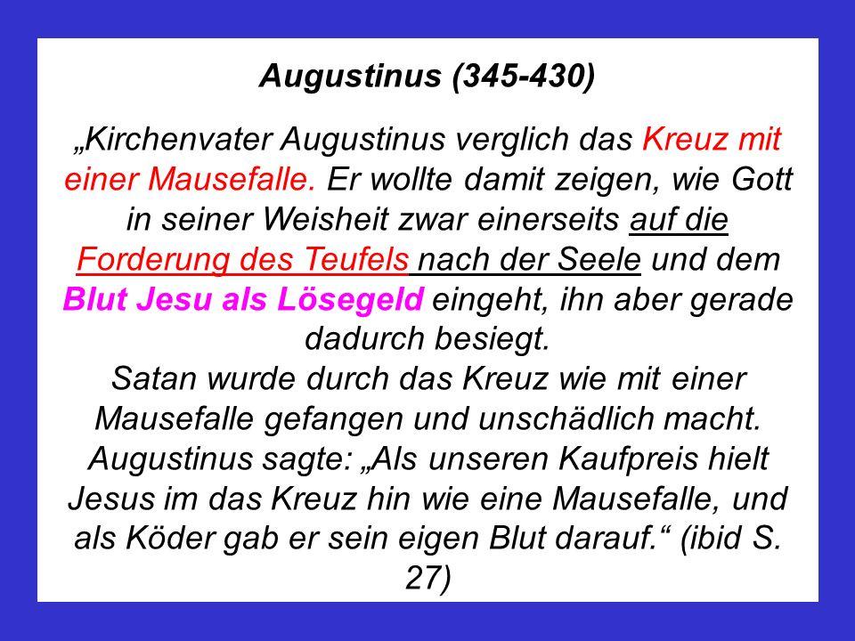 Augustinus (345-430) Kirchenvater Augustinus verglich das Kreuz mit einer Mausefalle.
