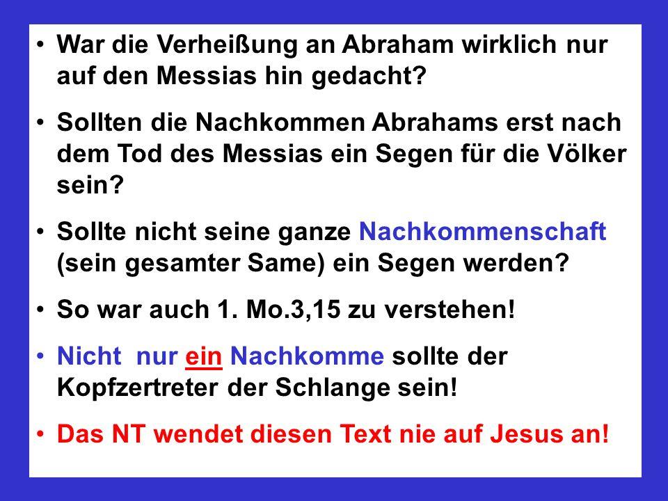 War die Verheißung an Abraham wirklich nur auf den Messias hin gedacht.