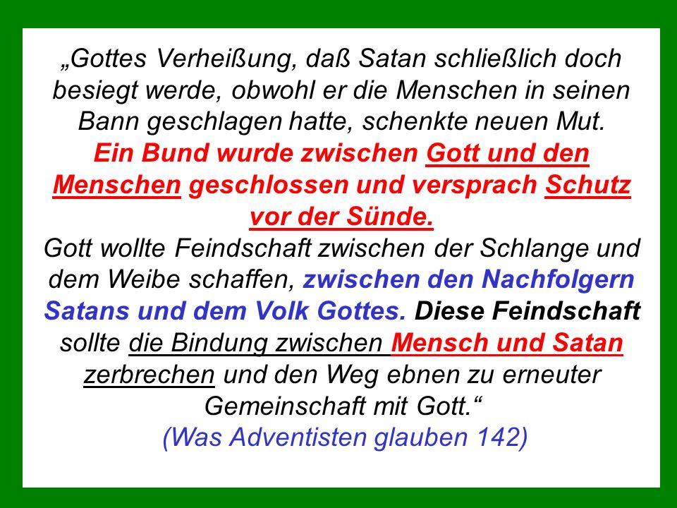 Gottes Verheißung, daß Satan schließlich doch besiegt werde, obwohl er die Menschen in seinen Bann geschlagen hatte, schenkte neuen Mut.