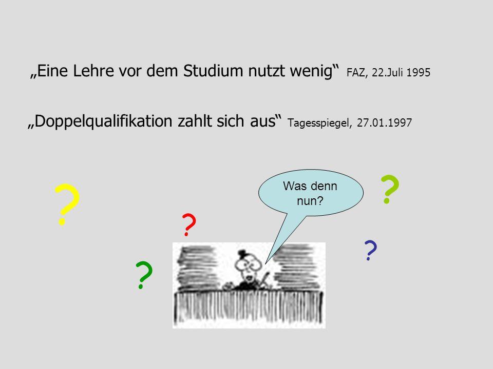 Eine Lehre vor dem Studium nutzt wenig FAZ, 22.Juli 1995 Doppelqualifikation zahlt sich aus Tagesspiegel, 27.01.1997 .