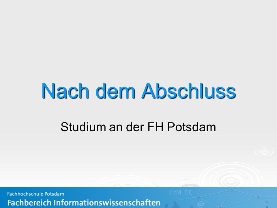 Nach dem Abschluss Studium an der FH Potsdam