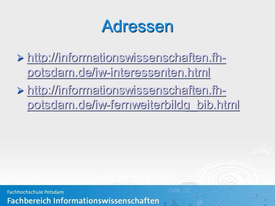 Adressen http://informationswissenschaften.fh- potsdam.de/iw-interessenten.html http://informationswissenschaften.fh- potsdam.de/iw-interessenten.html